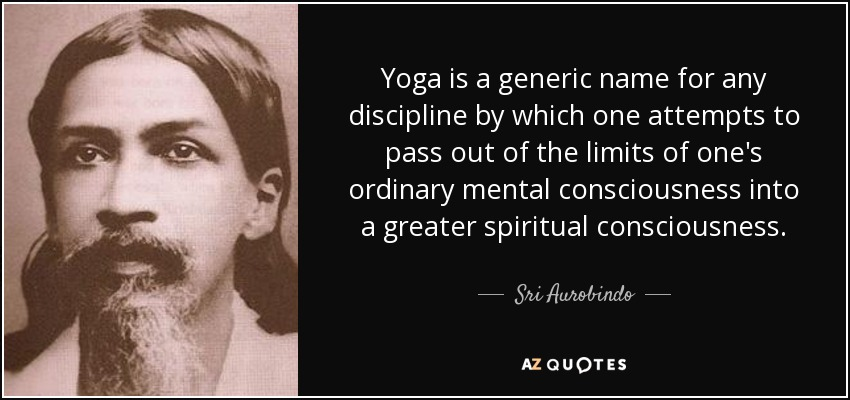 quote-yoga-is-a-generic-name-for-any-discipline-by-which-one-attempts-to-pass-out-of-the-limits-sri-aurobindo-85-76-95